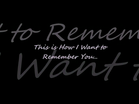 This is how I want to Remember You.