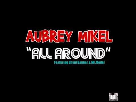 Aubrey Mikel - All Around Ft. David Banner & Mr.Model