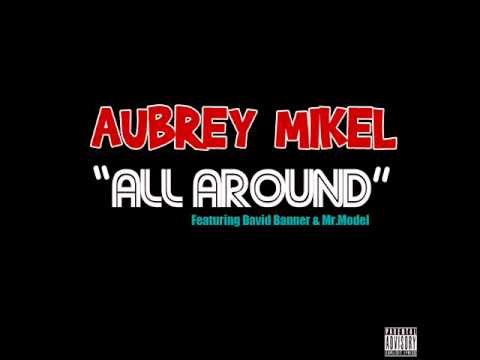 Aubrey Mikel - All Around Ft. David Banner & Mr.Model