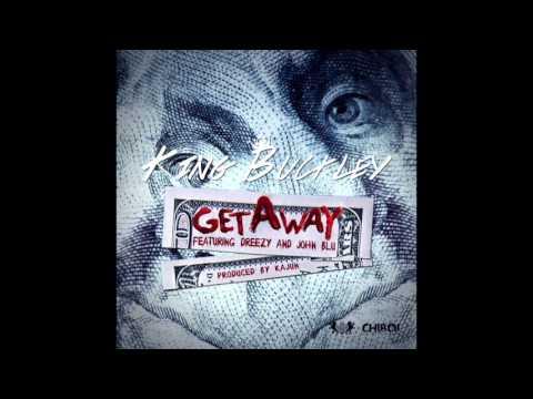 King Buckley - Get Away ft. Dreezy & John Blu (Prod. Kajun)