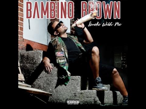 """Bambino Brown - """"Smoke With Me"""""""
