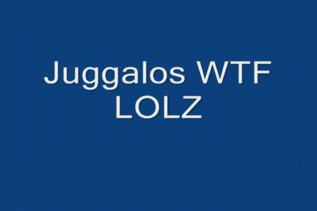 Juggalos wtf lolz