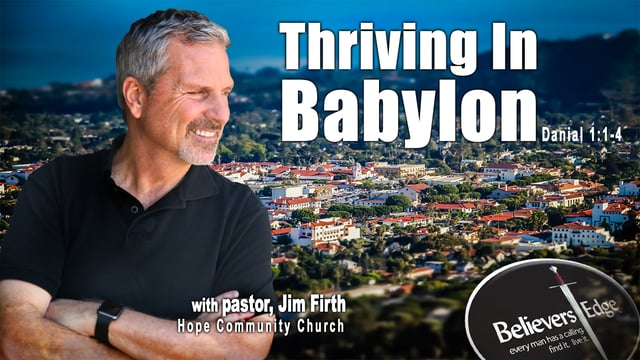 """""""Thriving in Babylon"""" with Jim Firth at Believer's Edge"""