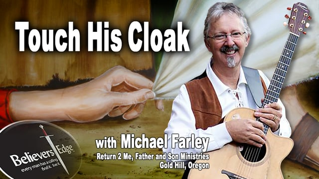 """""""Touch His Cloak"""" with Michael Farley at Believer's Edge"""