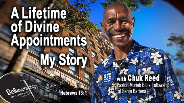 A Life Time of Divine Appointments My Story  with Chuk Reed at Believer's Edge