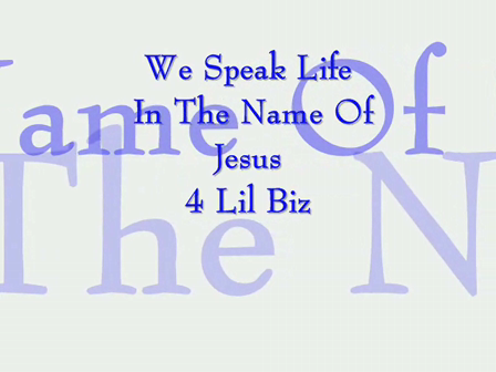 4 Lil Biz  We Speak Life In The Name Of Jesus