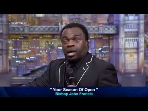 Bishop John Francis, Your Season Of Open