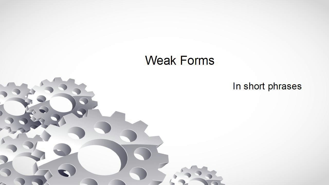 Weak Forms in short phrases