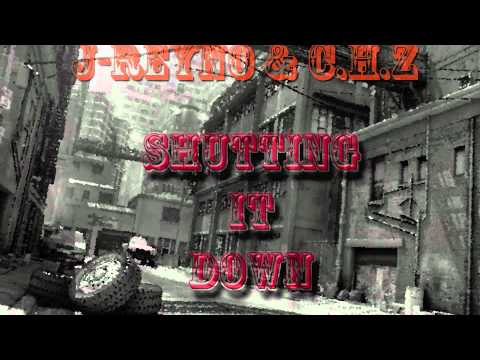 J- REYNO & C.H.Z - SHUTTING IT DOWN