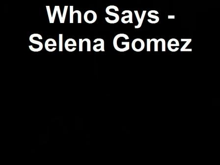 Who Says - Selena Gomez