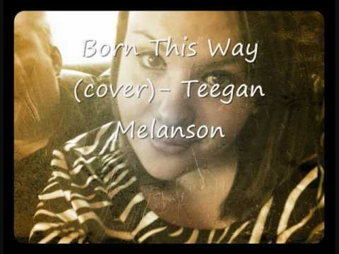 Born this way (cover)- Teegan Melanson