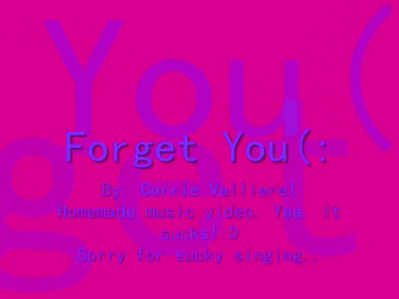 Me singing forget you!