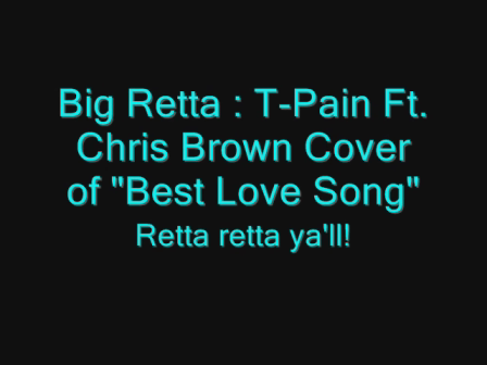 Big Retta- Best Love Song (Cover)