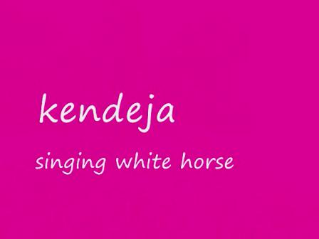 kendeja singing white horse