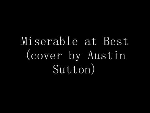 Miserable at Best ( Cover by Austin Sutton)