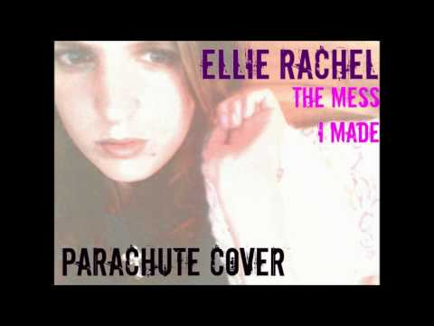 Parachute - The Mess I Made (Ellie Rachel Cover)