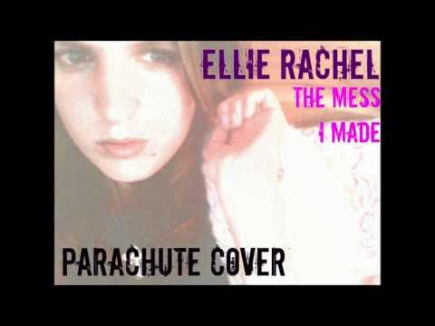 Parachute - The Mess I Made (Ellie Rachel Cover)