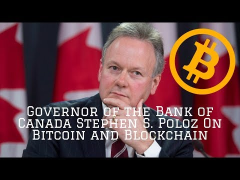 Governor of the Bank of Canada Stephen Poloz on Bitcoin and Blockchain Technology