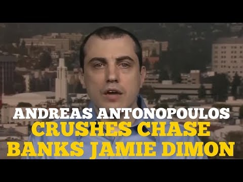 ANDREAS ANTONOPOULOS CRUSHES JP MORGAN CHASES JAMIE DIMON
