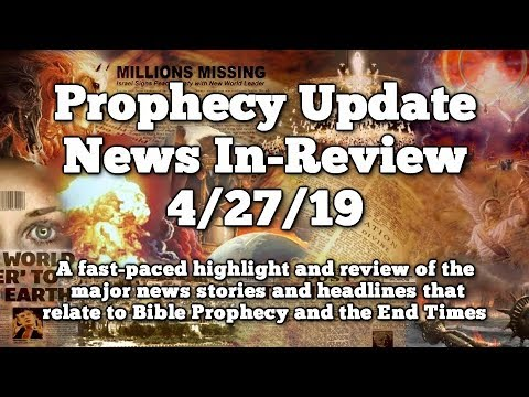 Prophecy Update End Times News Headlines  - 4/27/19