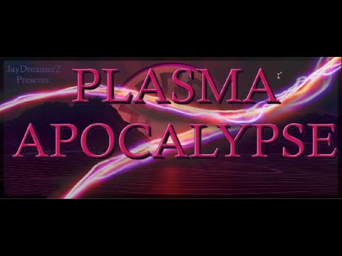 JayDreamerZ Presents:  Plasma Apocalypse