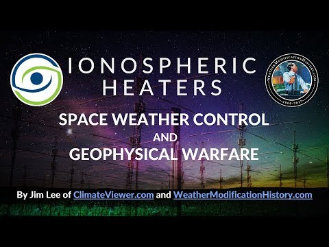 Ionospheric Heaters - Space Weather Control and Geophysical Warfare