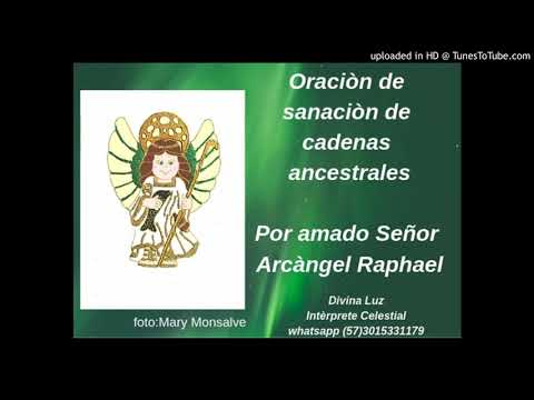 Oraciòn  sanaciòn de cadenas ancestrales por Raphael Arcàngel