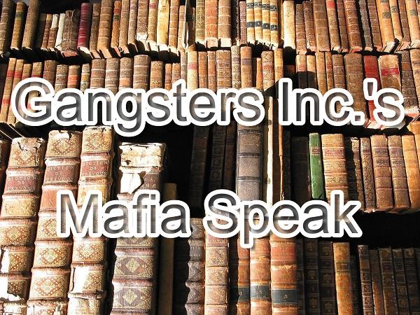 Gangsters Inc 's Mafia Speak - Gangsters Inc  - www
