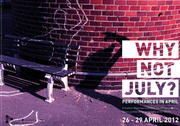 """Why not July? Performances in April"" from 26 – 29 April at Uferstudios, Berlin, Germany"