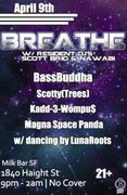 Breathe @ Milk Bar 4/9 - Ft. BassBuddha, Scotty Trees+ More w/ dancing by Luna Roots