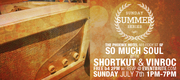 Sunday Summer Series: SO MUCH SOUL w/ Triple Threat DJs Shortkut & Vinroc
