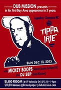 Sunday, Dec 13: Dub Mission presents TIPPA IRIE alongside Mickey Boops (Saxon Sound System/ UK) plus DJ Sep at Elbo Room