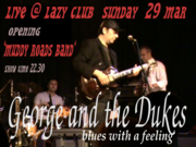 George & the Dukes w/ Muddy Roads Live 29/3 @ Lazy Club