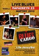 "Blues Cargo Live at "" Life Jazzy Bar "" Παρασκευή 23 Μαρτίου"