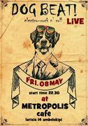 Dog Beat ! Live @ Metropolis Cafe FRI MAY 8