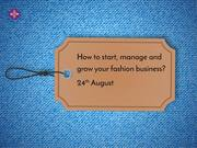 """How to start, manage and grow your fashion business?"""