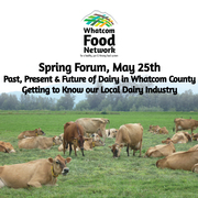 Past, Present & Future of Dairy in Whatcom County: Get to Know Local Dairy at the Whatcom Food Network's Spring Forum