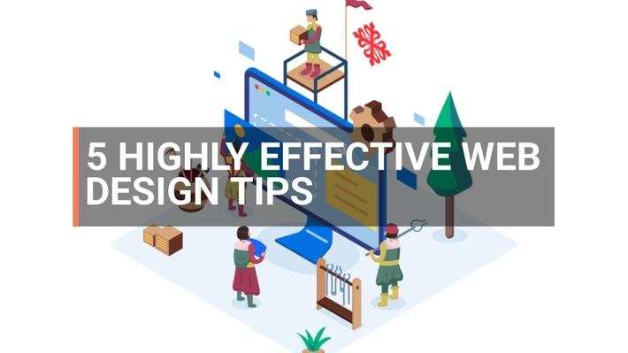 5 HIGHLY EFFECTIVE WEB DESIGN TIPS