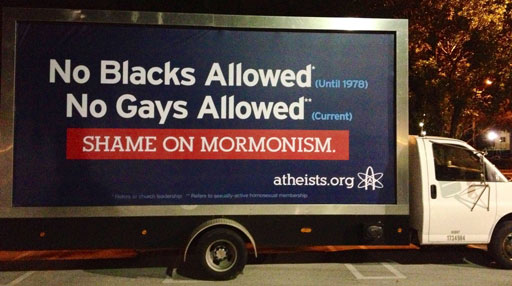No Blacks Allowed* (Until 1978) / No Gays Allowed** (Current) / SHAME ON MORMONISM. / atheists.org / *Refers to church leadership. **Refers to sexually-active homosexual membership