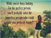 No one is perfect, just perfect for you!