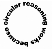 circular reasoning works because