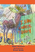 I Saw a Moose Today by Anne Stewart