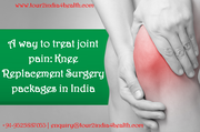 A way to treat joint pain Knee Replacement Surgery packages in India