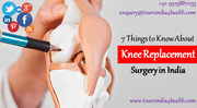 7 Things to Know About Knee Replacement Surgery in India