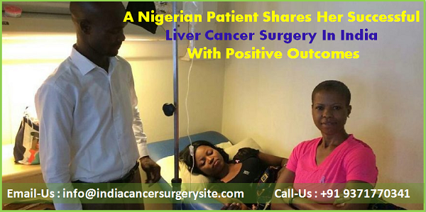 A Nigerian patient shares her Liver Cancer Surgery in India with positive outcome