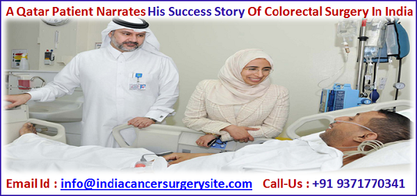 A Qatar Patient Narrates his Success story of Colorectal Surgery In India Seeking the help of India cancer Surgery Site
