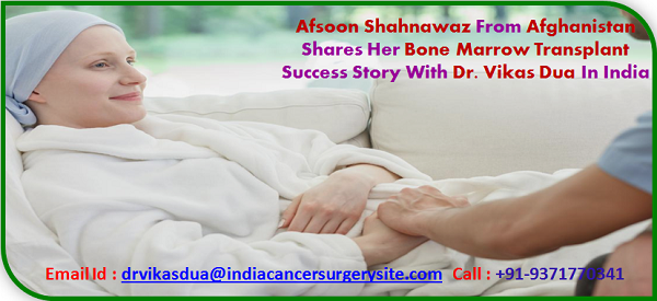 Afsoon Shahnawaz from Afghanistan Shares Her Bone Marrow Transplant Success Story with Dr. Vikas Dua in India