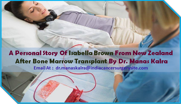 A Personal Story of Isabella Brown From New-Zealand After Bone Marrow Transplant by Dr. Manas Kalra