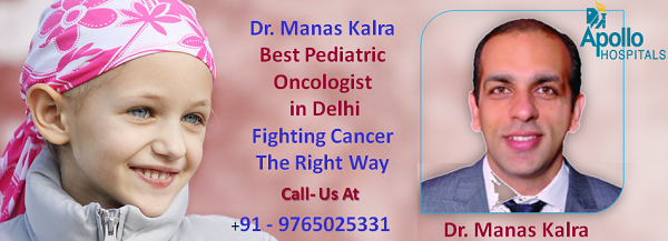 Dr. Manas Kalra Best Pediatric Oncologist in Delhi Fighting Cancer The Right Way