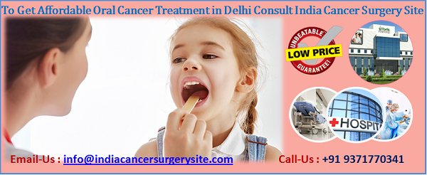 To Get Affordable oral cancer treatment in Delhi consult India Cancer Surgery Site